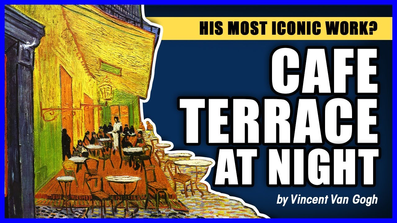 His Most Iconic Work Cafe Terrace At Night By Vincent Van