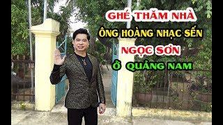 Khám Phá Nhà Ông Hoàng Nhạc Sến NGỌC SƠN ở Quảng Nam