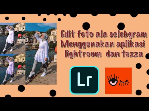 EDIT FOTO ALA SELEBGRAM |LIGHTROOM & TEZZA |EVI X KIKI