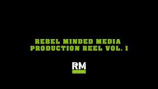 Rebel Minded Media Production Reel Vol 1