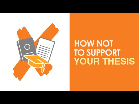 How NOT To Support Your Thesis (And What To Do Instead)