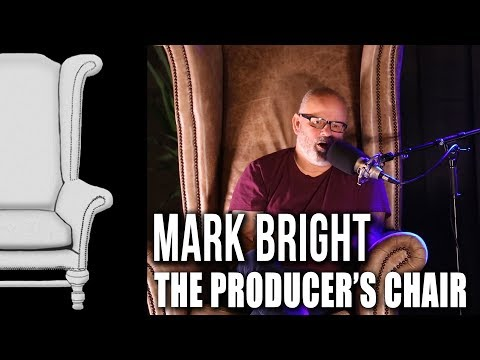 The Producer's Chair - Episode 02 - Mark Bright