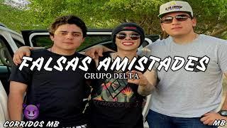 Grupo Delta - Falsas Amistades (Corridos 2020)