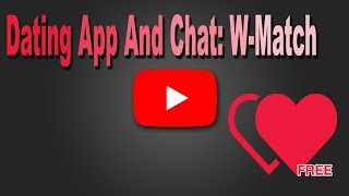 Dating App And Chat: W-Match