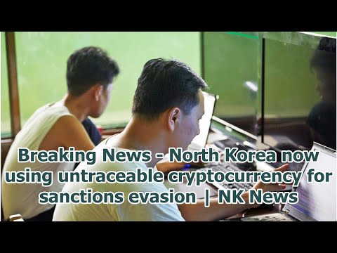 Breaking News – North Korea now using untraceable cryptocurrency for sanctions evasion | NK News
