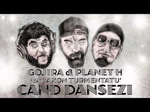 Gojira & Planet H feat. Axon Turmentatu' - Cand Dansezi