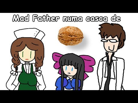Mad Father numa casca de noz