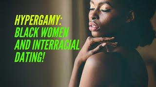 Hypergamy: Black Women and Interracial Dating!