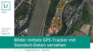 Lightroom Tutorial von A-Z Teil 39: Bilder mittels GPS-Tracker mit Standort-Daten versehen