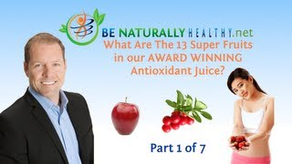 Award Winning Antioxidant Juice: Health Benefits Of The 13 Super Fruits Part 1 of 7