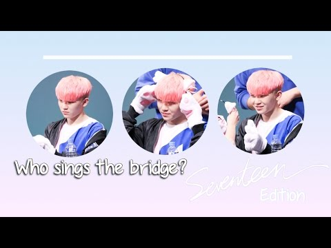 WHO SINGS THE BRIDGE ; SEVENTEEN