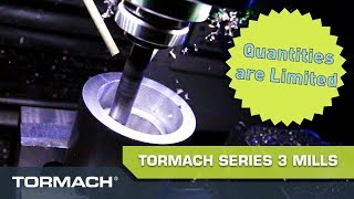 Get Your Tormach Series 3 Mill Now as Quantities are Limited