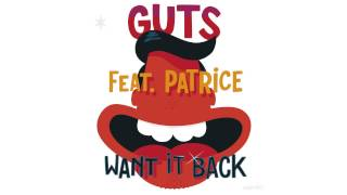 Guts - Want It Back (feat. Patrice & Milk, Coffee & Sugar Remix) [Official Audio]