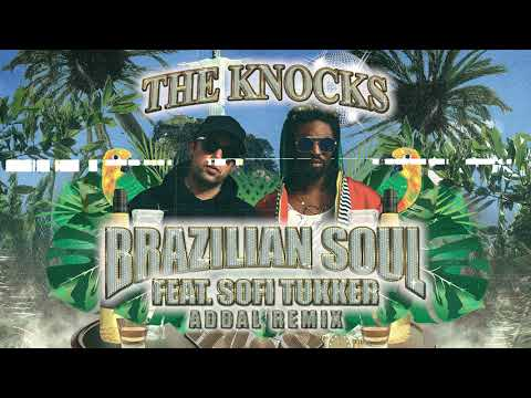 The Knocks - Brazilian Soul (feat. Sofi Tukker) [Addal Remix]
