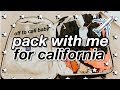 pack with me for my trip to california