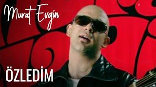 Murat Evgin - Özledim
