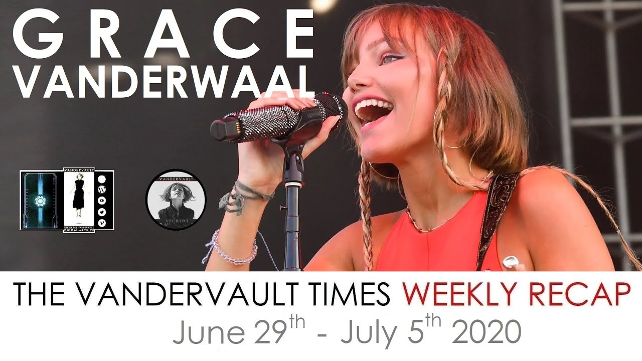 The VanderVault Times: Recap of June 29-July 5, 2020 in the Grace VanderWaal Universe (GraceVerse)