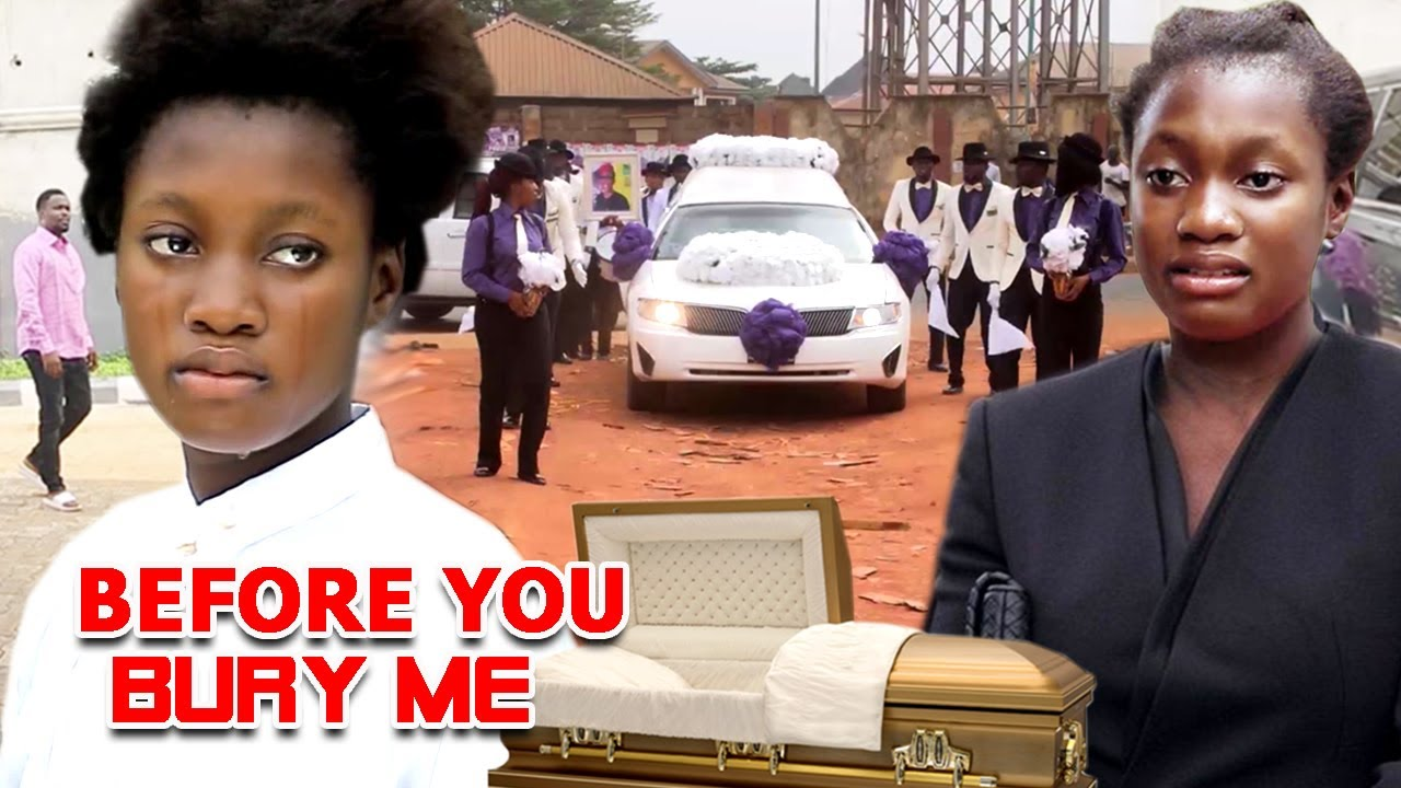 Download BEFORE YOU BURY ME FULL MOVIE 9&10 (BURY ME) Sharon Ifedi/Zubby 2021 Latest Blockbuster Nolly Movie