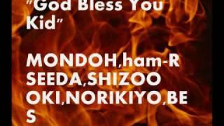 """God bless you kid""  MONDOH, ham-R, SEEDA, SHIZOO, OKI, NORIKIYO, BES"