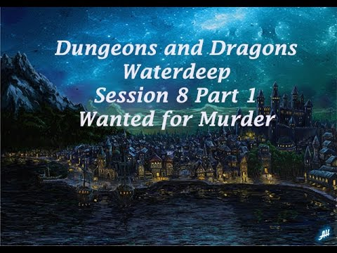 Session 8 Waterdeep Part 1: Wanted for Murder