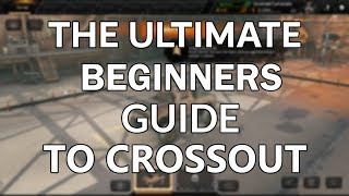 The Ultimate Beginners Guide to Crossout [1]
