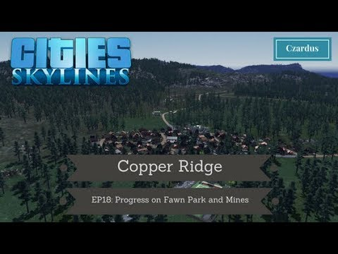 Let's Play Cities Skylines: Copper Ridge EP18 - Progress on Fawn Park and Mines