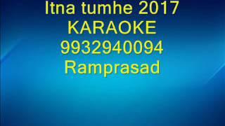 Itna tumhe karaoke 2017 by Ramprasad 9932940094