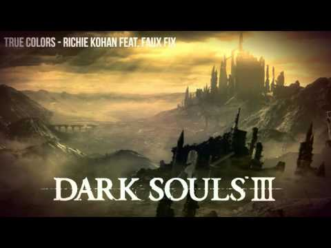 [HD]Dark Souls III - True Colors, Richie Kohan Feat - Faux Fix [Download]