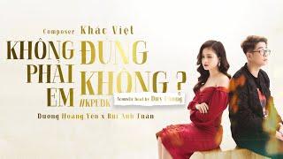 MV ACOUSTIC   KHÔNG PHẢI EM ĐÚNG KHÔNG? #KPEDK   DƯƠNG HOÀNG YẾN FT BÙI ANH TUẤN