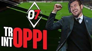 TROPPI INTOPPI ● FOOTBALL MANAGER 2018 ● EP.07