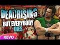 watch he video of Dead Rising but everybody dies