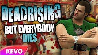 Dead Rising but everybody dies