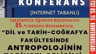 DİL VE TARİH-COĞRAFYA FAKÜLTESİNDE ANTROPOLOJİNİN TARİHSEL GELİŞİMİ / DTCF 85. YIL KONFERANSLARI-3