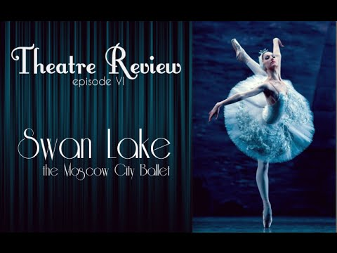 Theatre Review: episode 6 | Swan Lake