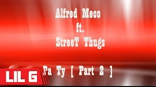 LiL G ft. Alfred Meço & Boy T  - Pa Ty  [ Part 2 ]