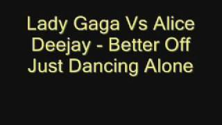 Lady Gaga Vs Alice Deejay Better Off Just Dancing Alone
