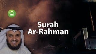 Surah Ar-Rahman beautiful recitation - Mishari Rasyid Al-Afasy ᴴᴰ