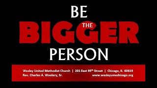 "Wesley UMC (Chicago) Service   July 11, 2021   ""Be the Bigger Person""   Rev. Leverette Bryant, Sr."