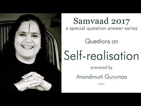 Questions on Self-realisation answered by Anandmurti Gurumaa | Samvaad Series 2017