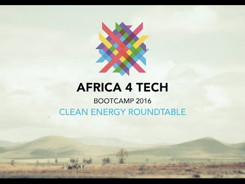 Africa 4 Tech bootcamp 2016 - Clean Energy Roundtable