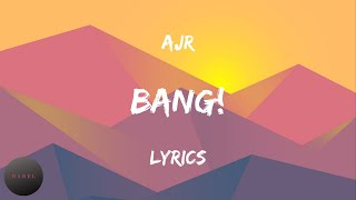 AJR - BANG! (Lyrics) Let's go out with a bang | BABEL