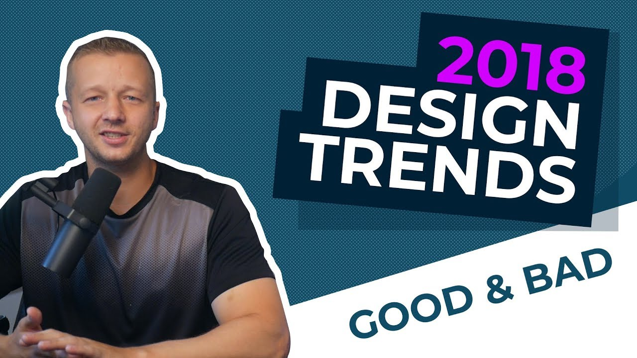 Bad Design Youtube The Top 2018 Design Trends The Good And The Bad