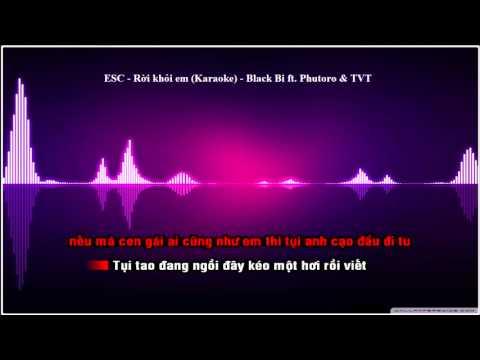 ESC - Rời khỏi em (Karaoke) - Black Bi ft. Phutoro & TVT