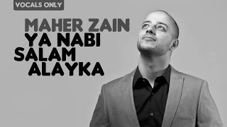 Maher Zain - Ya Nabi Salam Alayka | Vocals Only (No Music)