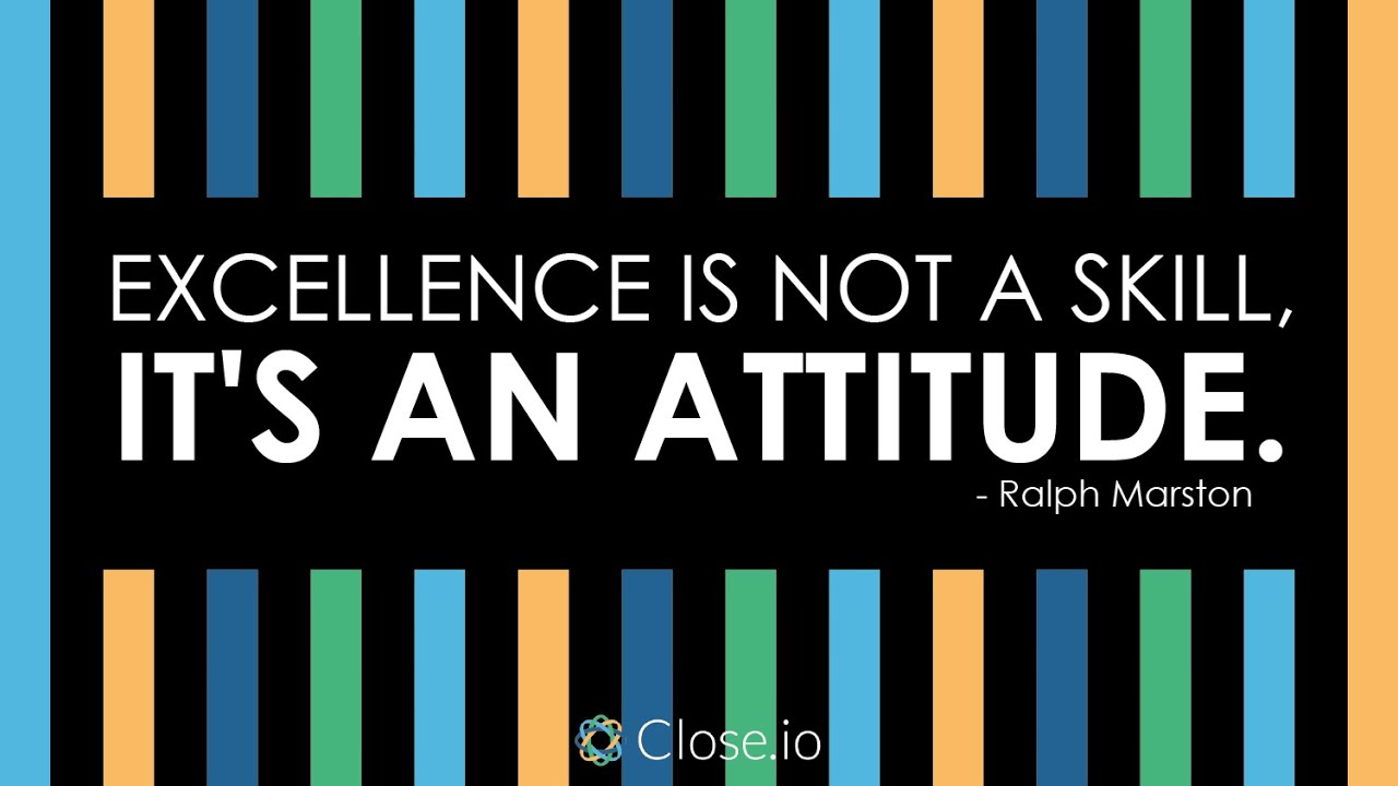 Sales motivation quote: Excellence is not a skill, it\'s an attitude. -  Ralph Marston