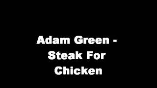 Watch Adam Green Steak For Chicken video