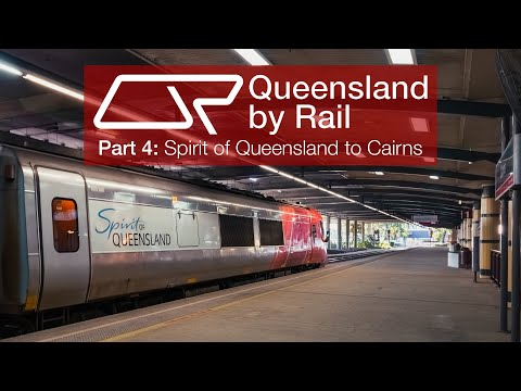 Queensland By Rail | Part 4 - Spirit Of Queensland To Cairns