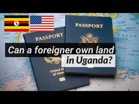 Are foreigners allowed to own land in Uganda? How to own land in Uganda as a foreigner.