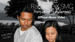 RapSouL X SMC - Ingin Tetap Ko di Samping [Official Music Video]