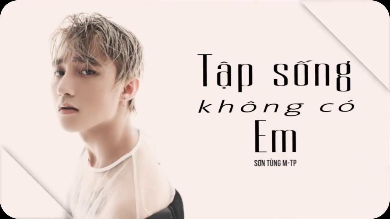 TẬP SỐNG KHÔNG CÓ EM - Sơn Tùng M-TP || MV Lyrics